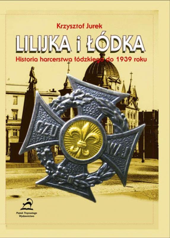 Lilijka i łódka. Historia harcerstwa łódzkiego do 1939 roku