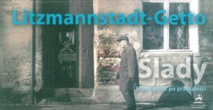 Litzmannstadt-Getto. Ślady. Przewodnik po przeszłości.