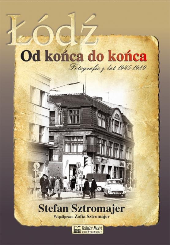 Łódź od końca do końca - Fotografie z lat 1945-1989