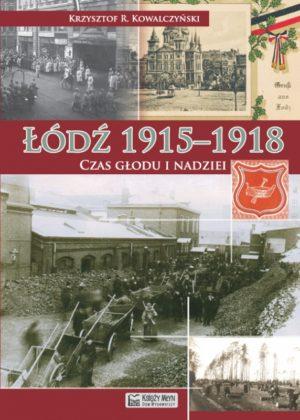 Łódź 1915–1918. Czas głodu i nadziei