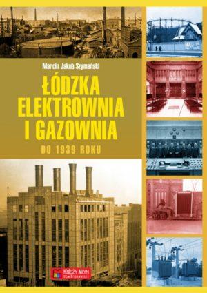 Łódzka elektrownia i gazownia do 1939 roku