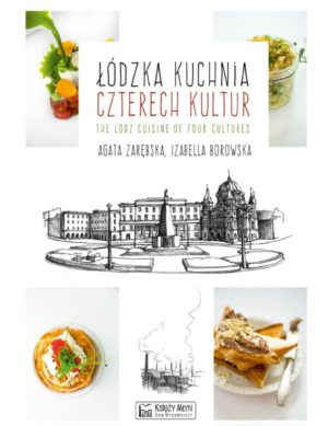 Łódzka kuchnia czterech kultur - The Lodz Cuisine of Four Cultures