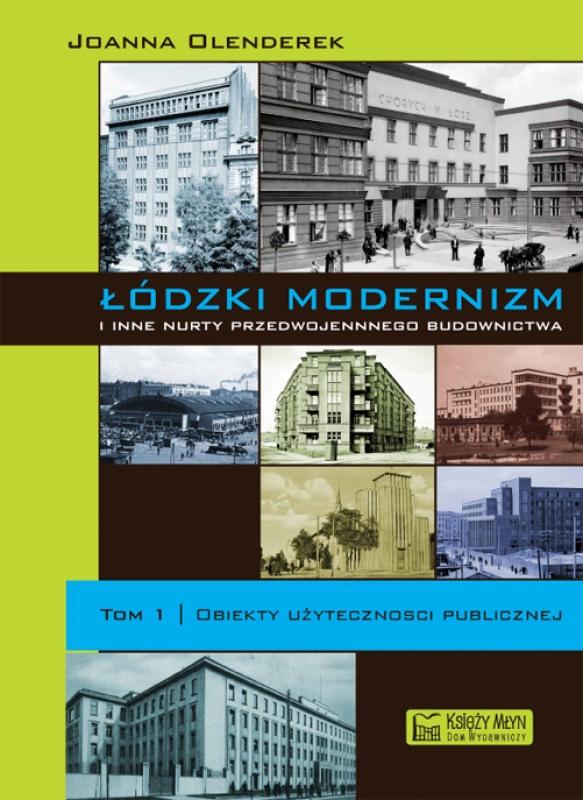 Łódzki modernizm i inne nurty przedwojennego budownictwa. Tom 1