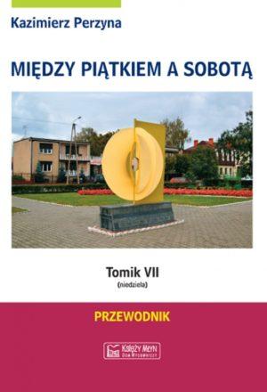 Między Piątkiem a Sobotą - Tomik 7 (niedziela)