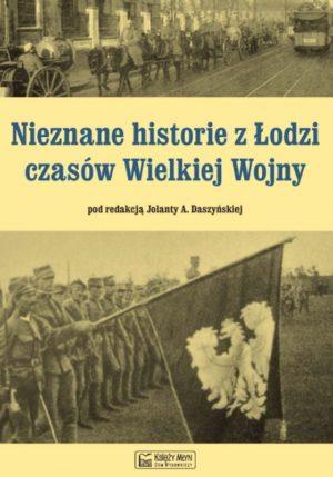 Nieznane historie z Łodzi czasów Wielkiej Wojny