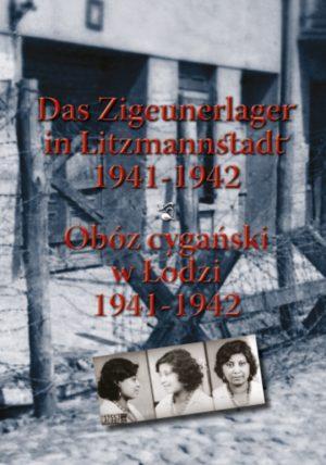 Obóz cygański w Łodzi 1941-1942. Das Zigeunerlager in Litzmannstadt 1941-1942