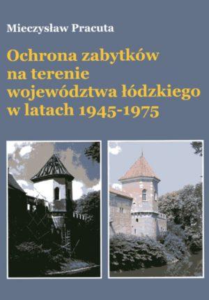 Ochrona zabytków na terenie województwa łódzkiego w latach 1945-1975