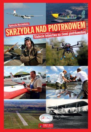 Skrzydła nad Piotrkowem. 100-lecie lotnictwa na ziemi piotrkowskiej