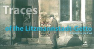 Traces of the Litzmannstadt-Getto. A Guide to the Past.