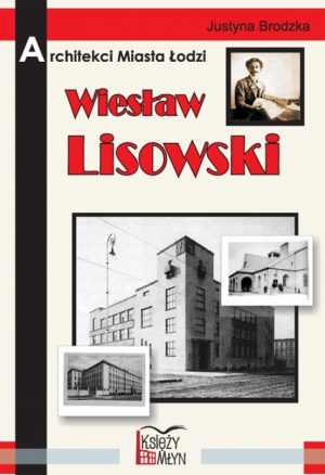 Architekci Miasta Łodzi Wiesław Lisowski