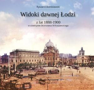 Widoki dawnej Łodzi z lat 1888 - 1900